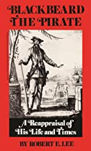 Blackbeard the Pirate: A Reappraisal of His Life and Times