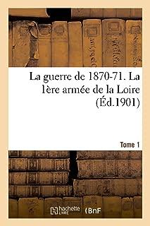 La Guerre de 1870-71. La 1ère Armée de la Loire Tome 1 (Histoire) (French Edition)