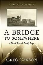 A Bridge to Somewhere: A World War II Family Saga (Promises Book 1)
