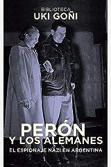Perón y los alemanes: El espionaje nazi en Argentina (Biblioteca Uki Goñi nº 2) (Spanish Edition) Kindle Edition