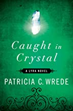 Caught in Crystal (The Lyra Novels Book 4)