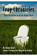 Crap Chronicles: When IBS Strikes in all the Wrong Places Kindle Edition