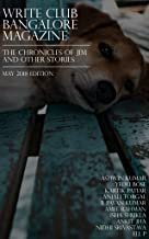 The Chronicles of Jim and other stories: May 2018 (Write Club Bangalore Magazine Book 11)