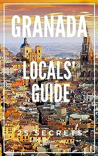 Granada 25 Secrets - The Locals Travel Guide  For Your Trip to Granada 2019 ( Spain ): Skip the tourist traps and explore like a local