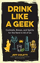 Drink Like a Geek: Cocktails, Brews, and Spirits for the