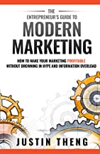 The Entrepreneur's Guide To Modern Marketing: How to prepare your business to scale without the hype and information overload