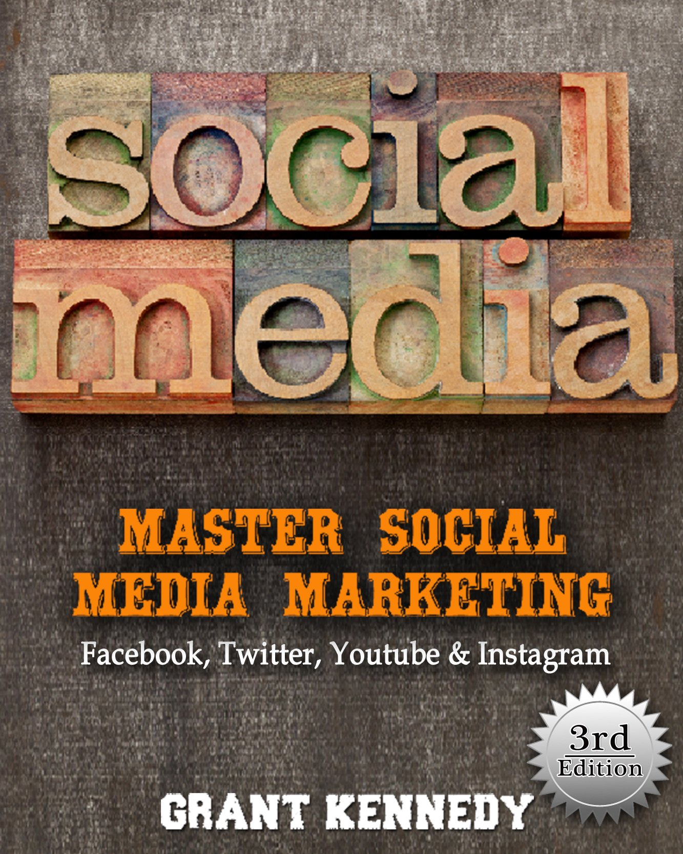 Social Media: Master Social Media Marketing - Facebook, Twitter, Youtube & Instagram (Social Media, Social Media Marketing, Facebook, Twitter, Youtube, Instagram, Pinterest)
