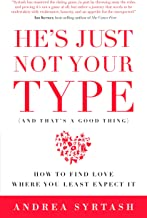 He's Just Not Your Type (And That's A Good Thing): How to Find Love Where You Least Expect It