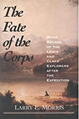 The Fate of the Corps: What Became of the Lewis and Clark Explorers After the Expedition Kindle Edition