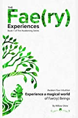 The Fae(ry) Experiences: Experience a Magical World of Faery Beings (The Awakening Series Book 1) Kindle Edition