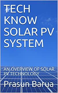 TECH KNOW SOLAR PV SYSTEM: AN OVERVIEW OF SOLAR PV TECHNOLOGY (English Edition)