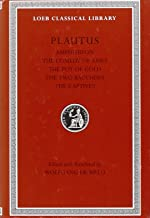 Plautus: Amphitryon. The Comedy of Asses. The Pot of Gold. The Two Bacchises. The Captives (Loeb Classical Library)