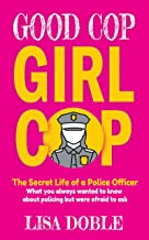 Good Cop Girl Cop: The Secret Life of a Police Officer: What you always wanted to know about policing but were afraid to ask