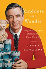 Kindness and Wonder: Why Mister Rogers Matters Now More Than Ever Kindle Edition