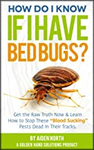 """How Do I Know If I Have Bed Bugs?: Get the Raw Truth Now & Learn How to Stop These """"Blood-Sucking"""" Pests Dead In Their Tracks."""