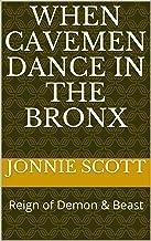 When Cavemen Dance In the Bronx: Reign of Demon & Beast