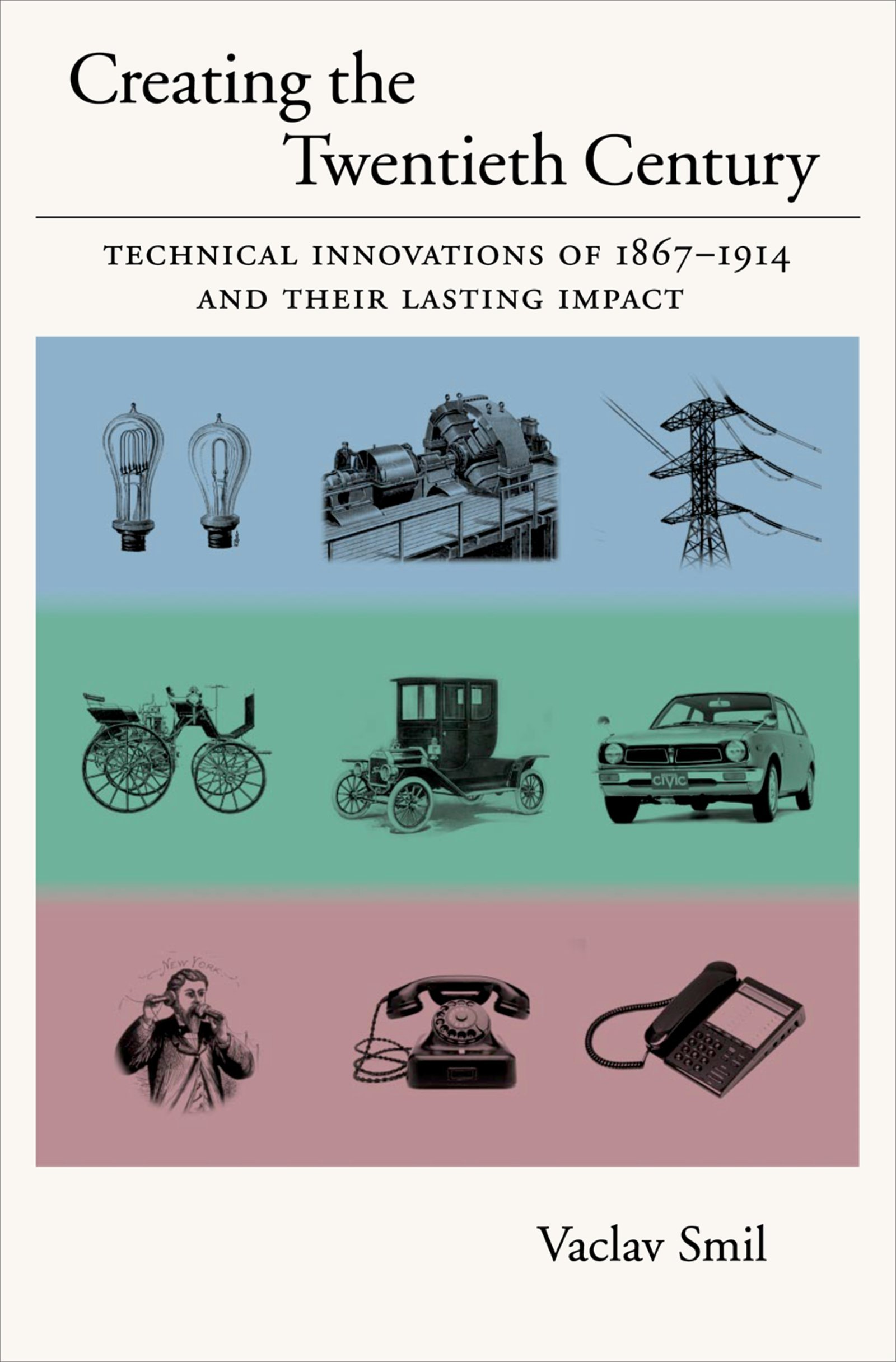 Creating the Twentieth Century: Technical Innovations of 1867-1914 and Their Lasting Impact (Technical Revolutions and Their Lasting Impact Book 1)