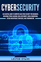 Cybersecurity: An Essential Guide to Computer and Cyber Security for Beginners, Including Ethical Hacking, Risk Assessment, Social Engineering, Attack and Defense Strategies, and Cyberwarfare