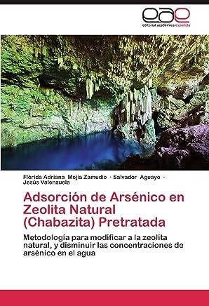 Adsorción de Arsénico en Zeolita Natural (Chabazita) Pretratada: Metodología para modificar a la zeolita natural, y disminuir las concentraciones de arsénico en el agua