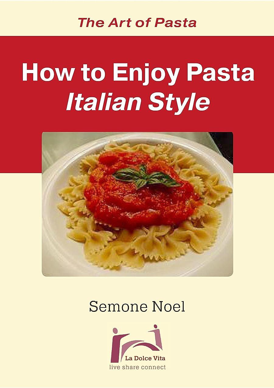 北東決定する標準The Art of Pasta: How To Enjoy Pasta Italian Style (La Dolce Vita Book 2) (English Edition)