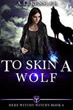 To Skin a Wolf (Here Witchy Witchy Book 4)