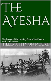 The Ayesha: The Escape of the Landing Crew of the Emden, with Illustrations