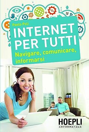 Internet per tutti: Navigare, comunicare, informarsi (Hoepli informatica)
