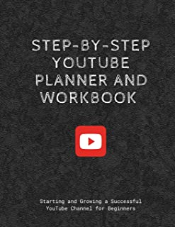 Step-by-step YouTube Planner and Workbook: Starting and Growing a Successful YouTube Channel for Beginners