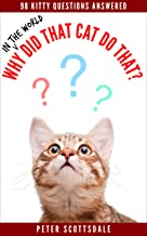 Why in the World Did That Cat Do That?: 98 Kitty Questions Answered