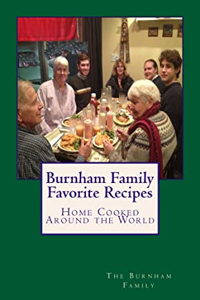 Burnham Family Favorite Recipes: Home Cooked Around the World (Cookbooks Book 1) (English Edition)