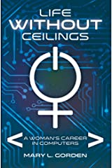 Life Without Ceilings: A Woman's Career in Computers Kindle Edition