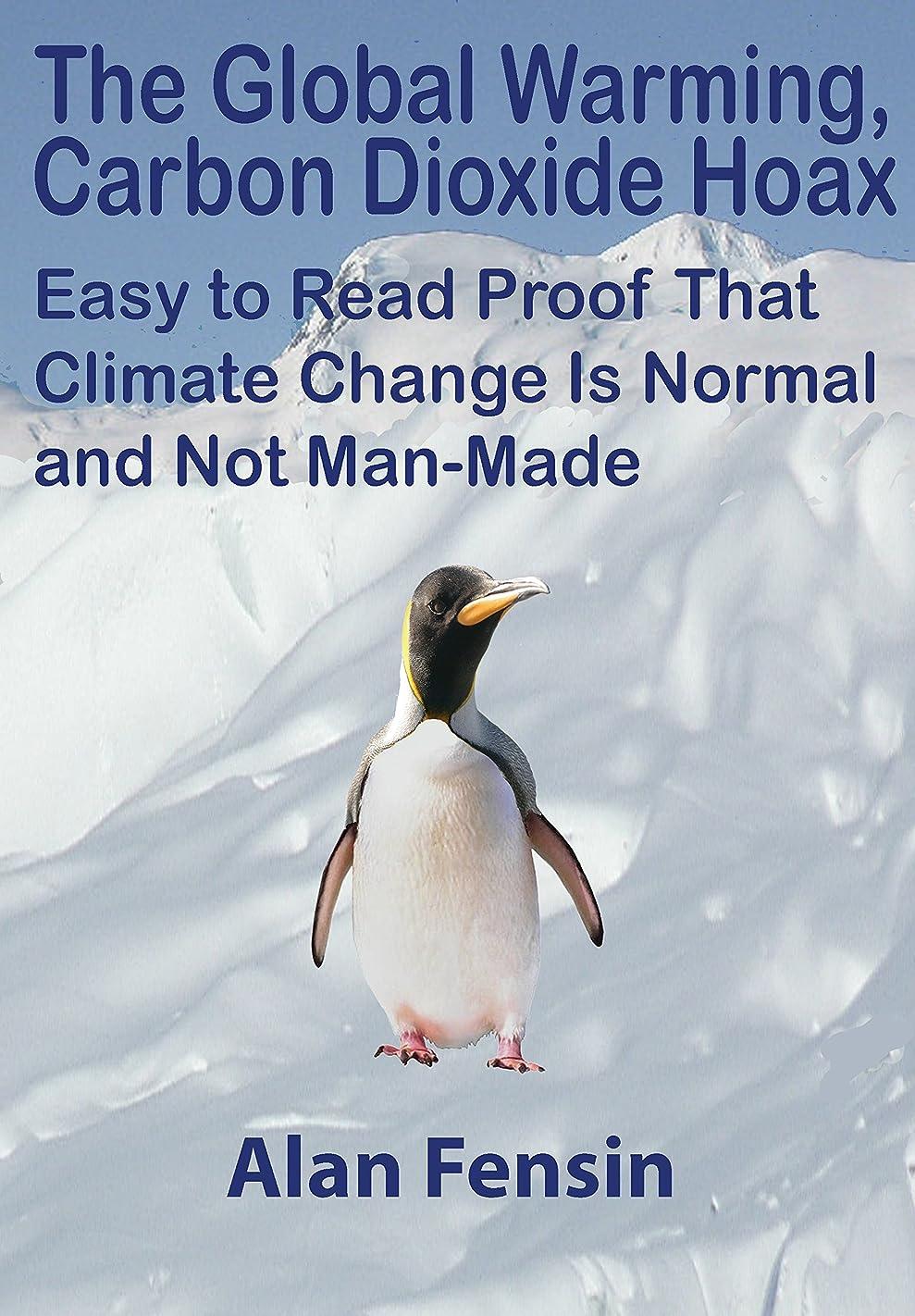 放課後蒸留する進むThe Global Warming, Carbon Dioxide Hoax: Easy to Read Proof That Climate Change Is Normal and Not Man-Made (English Edition)