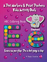 A Dot Markers & Paint Daubers Kids Activity Book: ABC Coloring Book: Learn as you play: Do a dot page a day (Discovery)