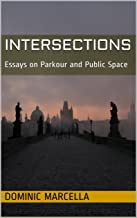 Intersections: Essays on Parkour and Public Space