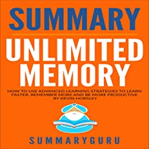 Summary: Unlimited Memory: How to Use Advanced Learning Strategies to Learn Faster, Remember More and Be More Productive b...