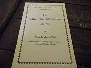 The Federal Telegraph Company, 1909-1920 (Antique Wireless Association monograph : New series ; no. 3)