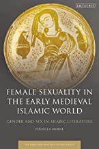 Female Sexuality in the Early Medieval Islamic World: Gender and Sex in Arabic Literature (Early and Medieval Islamic World)