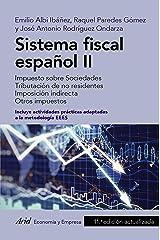 Sistema fiscal español II: Impuesto sobre Sociedades. Tributación de no residentes. Imposición indirecta. Otros impuestos (ECONOMIA Y EMPRESA) Versión Kindle