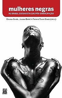 Mulheres negras no Brasil escravista e do pós-emancipação (Portuguese Edition)