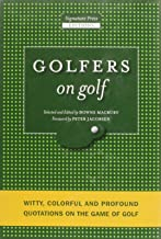 Golfers on Golf: Witty, Colorful and Profound Quotations on the Game of Golf