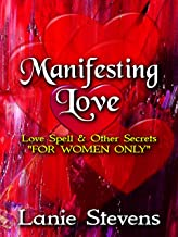 Manifesting Love: Love Spell & Other Secret Techniques: (Dating & Relationship Advice for Women) (FOR WOMEN ONLY Book 5)