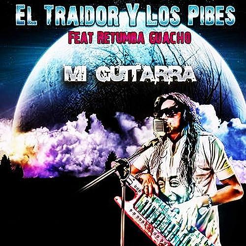 Mi Guitarra de El Traidor y los Pibes featuring Retumba Guacho en ...