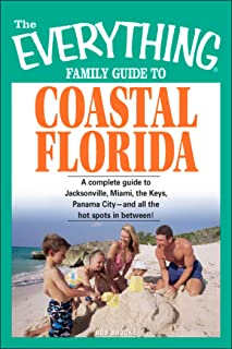 The Everything Family Guide to Coastal Florida: St. Augustine, Miami, the Keys, Panama City--and all the hot spots in between! (Everything®)