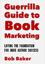 The Guerrilla Guide to Book Marketing: Laying the Foundation for Indie Author Success