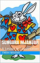 Sungura Mjanjah: A Lesson in Conservation (English Edition)