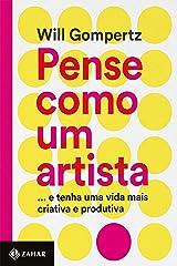 Pense como um artista: … E tenha uma vida mais criativa e produtiva eBook Kindle