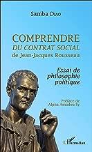Comprendre <em>Du contrat social</em> de Jean-Jacques Rousseau: Essai de philosophie politique (French Edition)