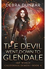 The Devil Went Down To Glendale: An Imp World Urban Fantasy (California Demon Book 4) Kindle Edition