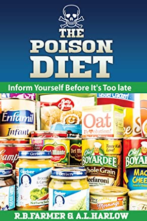 The Poison Diet: You and your family will live longer and stay healthier by not eating processed foods. Chemicals, like Glyphosate from Monsanto that are in GM foods can give you cancer and othe