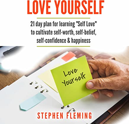 Love Yourself: 21 Day Plan for Learning 'Self-Love' to Cultivate Self-Worth, Self-Belief, Self-Confidence, Happiness